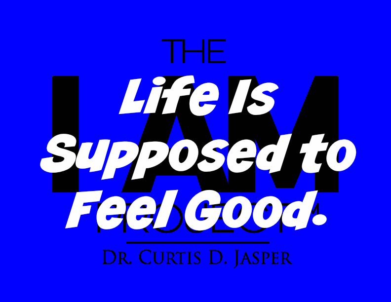 Life Is Supposed to Feel Good